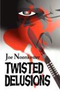 Twisted Delusions - Noonkester, Joe