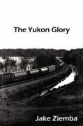 The Yukon Glory - Ziemba, Jake