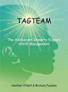 Tagteam: The Adolescent Group to Explore ADHD Management - O'Neill, Heather; Poulakis, Michalis