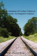 The Development of Cowboy Culture in the Americas: An Integrative Analysis - Erno Istvan Kovacs, Istvan Kovacs