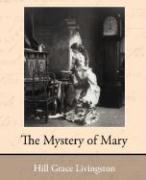 The Mystery of Mary - Hill, Grace Livingston