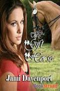The Gift Horse [Evergreen Dynasty Series] (Bookstrand Publishing) - Davenport, Jami