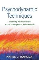 Psychodynamic Techniques: Working with Emotion in the Therapeutic Relationship - Maroda, Karen J.