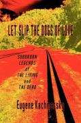 Let Slip the Dogs of Love: Suburban Legends of the Living and the Dead - Kachmarsky, Eugene