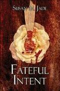 Fateful Intent - Jade, Susan M.
