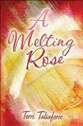 A Melting Rose - Taliaferro, Terri
