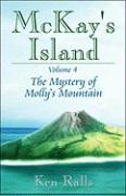McKay's Island Volume 4: The Mystery of Molly's Mountain - Ralls, Ken