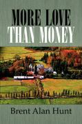 More Love Than Money - Hunt, Brent Alan