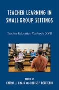 Teacher Learning in Small-Group Settings: Teacher Education Yearbook XVII - Craig, Cheryl J.
