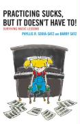 Practicing Sucks, But It Doesn't Have To!: Surviving Music Lessons - Sdoia-Satz, Phyllis R.; Satz, Barry