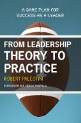 From Leadership Theory to Practice: A Game Plan for Success as a Leader - Palestini, Robert H.