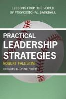 Practical Leadership Strategies: Lessons from the World of Professional Baseball - Palestini, Robert H.