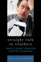 Straight Talk to Teachers: Twenty Insane Ideas for a Better Classroom - Gevirtzman, Bruce J.