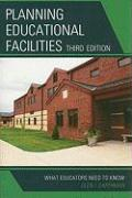 Planning Educational Facilities: What Educators Need to Know - Earthman, Glen I.