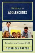 Relating to Adolescents: Educators in a Teenage World - Porter, Susan Eva