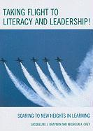 Taking Flight to Literacy and Leadership!: Soaring to New Heights in Learning - Brayman, Jacqueline J.; Grey, Maureen A.