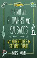 It's Not All Flowers and Sausages: My Adventures in Second Grade - Mrs Mimi