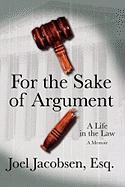 For the Sake of Argument: A Life in the Law: A Memoir - Jacobsen, Joel