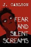 Fear and Silent Screams - Carlson, J.