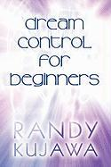 Dream Control for Beginners - Kujawa, Randy