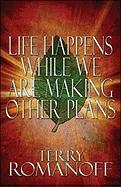 Life Happens While We Are Making Other Plans - Romanoff, Terry