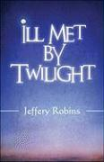 Ill Met by Twilight - Robins, Jeffery; Robins, Jeffrey