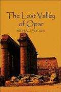 The Lost Valley of Opar - Carr, Michael W.