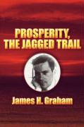 Prosperity, the Jagged Trail - Graham, James H.