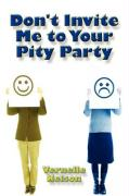 Don't Invite Me to Your Pity Party - Nelson, Vernelle