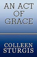 An Act of Grace - Sturgis, Colleen