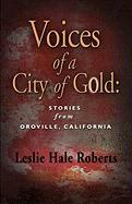 Voices of a City of Gold: Stories from Oroville, California - Roberts, Leslie Hale