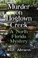 Murder on Hogtown Creek: A North Florida Mystery - Abrams, M. D.