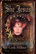 She Jesus: The Secret Gospel of John - Millner, Cork