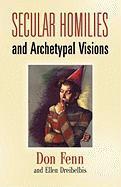 Secular Homilies: Archetypal Visions - Fenn, Don
