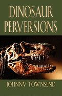 Dinosaur Perversions - Townsend, Johnny