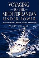 Voyaging to the Mediterranean Under Power: Imprints of Ports, People, Sunsets, and Storms - Umstot, Mary