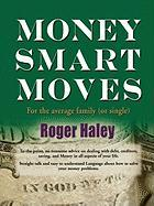 Money Smart Moves for the Average Family (or Single) - Haley, Roger