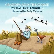 Grandpa and the Goose - Laughlin, Charles W.