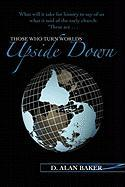 Those Who Turn Worlds Upside Down - Baker, D. Alan