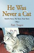 He Was Never a Cat: Knick's Story, My Story, Your Story - Tingen, Patti