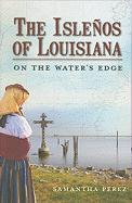 The Islenos of Louisiana: On the Water's Edge - Perez, Samantha