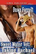 Sweet Water Vet: Taking Rachael (Siren Publishing Classic) - Forrest, Dawn