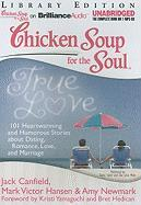 Chicken Soup for the Soul: True Love: 101 Heartwarming and Humorous Stories about Dating, Romance, Love, and Marriage - Canfield, Jack; Hansen, Mark Victor; Newmark, Amy