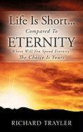 Life Is Short...Compared to Eternity - Trayler, Richard