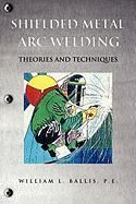 Shielded Metal Arc Welding - Ballis, P. E. William L.