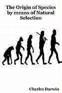 The Origin of Species: By Means of Natural Selection or the Preservation of Favoured Races in the Struggle for Life - Darwin, Charles