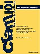 Outlines & Highlights for Speech: Communication Matters by Randall McCutcheon; James Schaffer; Joseph R. Wycoff, ISBN: 9780658013355 - Cram101 Textbook Reviews