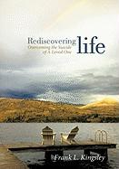 Rediscovering Life: Overcoming the Suicide of a Loved One - Kingsley, Frank L.