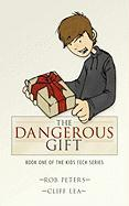The Dangerous Gift: Book One of the Kids Tech Series - Peters, Rob; Lea, Cliff