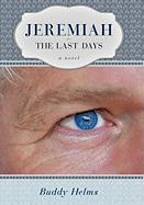 Jeremiah: The Last Days a Novel - Helms, Buddy